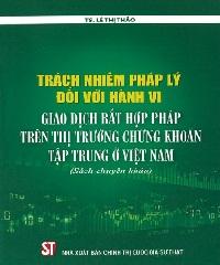 Description: Kết quả hình ảnh cho Trách nhiệm pháp lý đối với hành vi giao dịch bất hợp pháp trên thị trường chứng khoán  tập trung ở Việt Nam